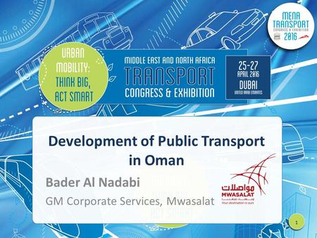 Development of Public Transport in Oman Bader Al Nadabi GM Corporate Services, Mwasalat 1.
