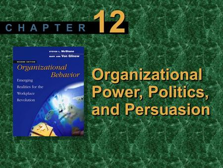 Copyright © 2003 by The McGraw-Hill Companies, Inc. All rights reserved. McShane/ Von Glinow 2/e Organizational Power, Politics, and Persuasion C H A P.