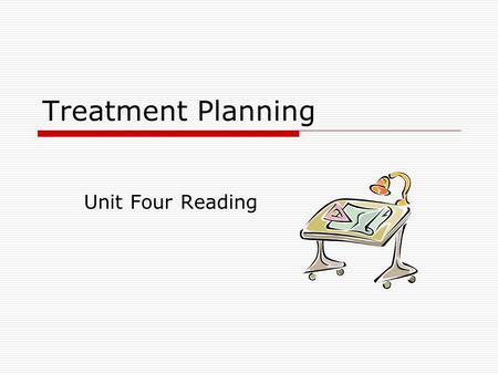 Treatment Planning Unit Four Reading. Treatment planning  New clients to psychological services often express enthusiasm in the first meeting about changing.