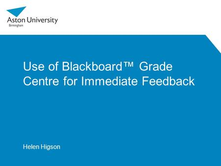 Use of Blackboard™ Grade Centre for Immediate Feedback Helen Higson.
