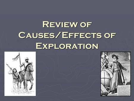 Review of Causes/Effects of Exploration. ► Lure of wealth from trade ► Power that came from the wealth  Made countries to desire more trade.