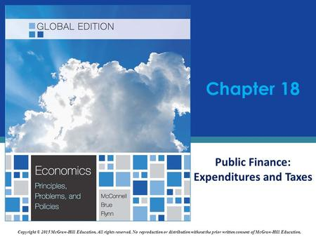 Chapter 18 Public Finance: Expenditures and Taxes Copyright © 2015 McGraw-Hill Education. All rights reserved. No reproduction or distribution without.