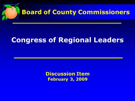 Board of County Commissioners Discussion Item February 3, 2009 Congress of Regional Leaders.
