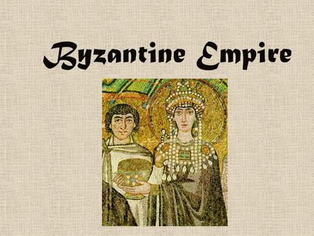 Byzantine Empire Constantinople Capital of Byzantine Empire (330 CE) Crossroads of trade between Europe and Asia Further from Germanic invasions Easily.