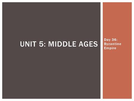 Day 36: Byzantine Empire UNIT 5: MIDDLE AGES.  Constantinople (Capital)-Links trade routes  Emperor Justinian, 527-565  Wanted to revive ancient Rome.