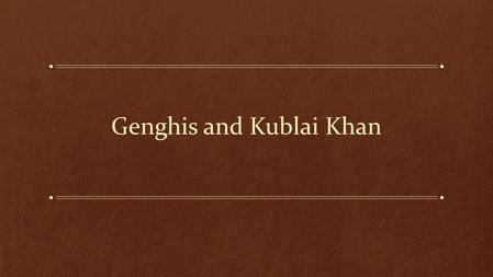 Genghis and Kublai Khan. Mongols Pastoralist society Followed seasonal pattern of migration through Eurasian steppes Traded horses for basic items Frequent.