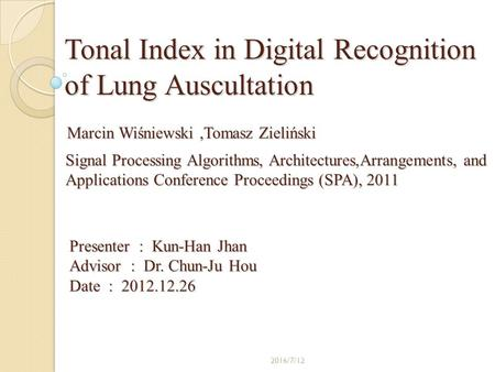 Tonal Index in Digital Recognition of Lung Auscultation Marcin Wiśniewski,Tomasz Zieliński 2016/7/12 Signal Processing Algorithms, Architectures,Arrangements,