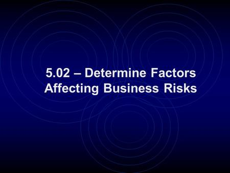 5.02 – Determine Factors Affecting Business Risks