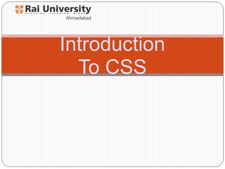 Introduction To CSS. Lesson 1: History of CSS CSS was proposed in 1994 as a web styling language. To helps solve some of the problems HTML 4. There were.