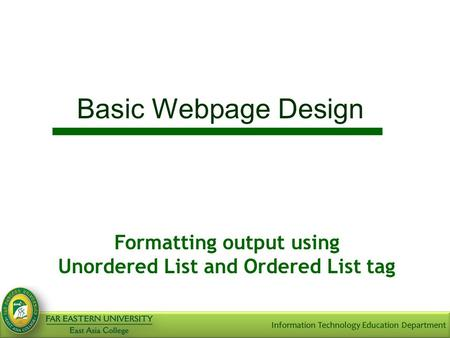 Basic Webpage Design Formatting output using Unordered List and Ordered List tag.