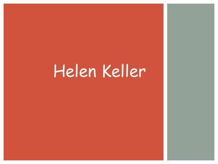 Helen Keller.  What was Helen Keller like as a baby?  Happy  Healthy  Smart  What happened to her?  Sick with a bad fever  Became blind and.