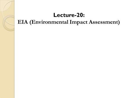 Lecture-20: EIA (Environmental Impact Assessment).