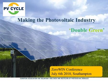 Making the Photovoltaic Industry 'Double Green' ZeroWIN Conference July 6th 2010, Southampton.