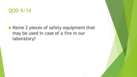 QOD 9/14  Name 2 pieces of safety equipment that may be used in case of a fire in our laboratory?