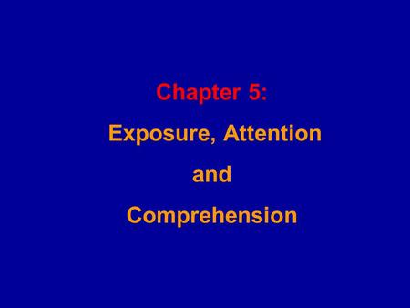 Chapter 5: Exposure, Attention and Comprehension.