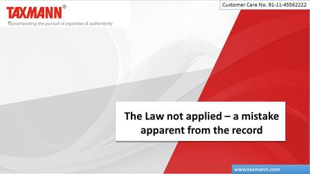 The Law not applied – a mistake apparent from the record Customer Care No. 91-11-45562222 www.taxmann.com.