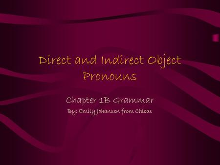 Direct and Indirect Object Pronouns Chapter 1B Grammar By: Emily Johansen from Chicas.