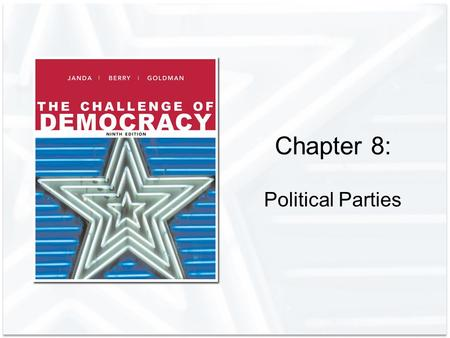 Chapter 8: Political Parties. Copyright © Houghton Mifflin Company. All rights reserved.8 | 2 Political Parties and Their Functions What is a Political.