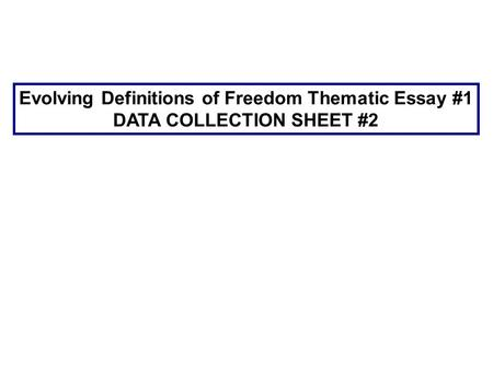 Evolving Definitions of Freedom Thematic Essay #1 DATA COLLECTION SHEET #2.