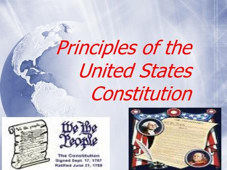 Principles of the United States Constitution. Targets: 1.As the supreme law of the land, the U.S. Constitution incorporates basic principles that help.
