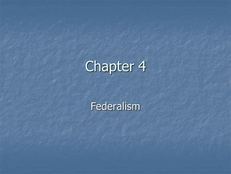 Chapter 4 Federalism. Why Federalism?? Strong – yet provide and preserve strength to States Strong – yet provide and preserve strength to States Federalism.