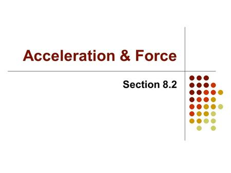 Acceleration & Force Section 8.2. Acceleration Acceleration = change in velocity divided by the time interval in which the change occurred. Equation:
