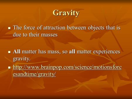 Gravity The force of attraction between objects that is due to their masses The force of attraction between objects that is due to their masses All matter.