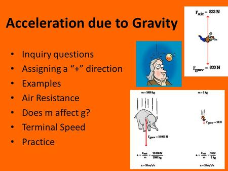 "Acceleration due to Gravity Inquiry questions Assigning a ""+"" direction Examples Air Resistance Does m affect g? Terminal Speed Practice."