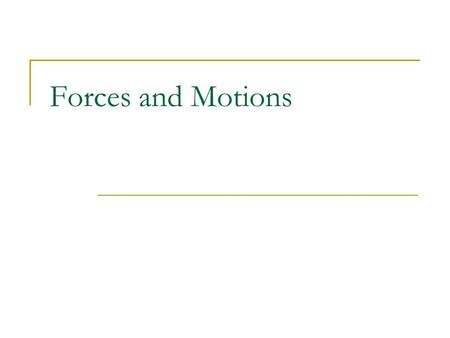 Forces and Motions. Forces What is a Force? Anything that changes the state of rest or motion of an object It's what causes ACCELERATION has magnitude.