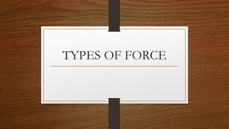 TYPES OF FORCE. Force A force is defined as a push or pull that acts on an object A force can cause a stationary object to move, or it can accelerate.