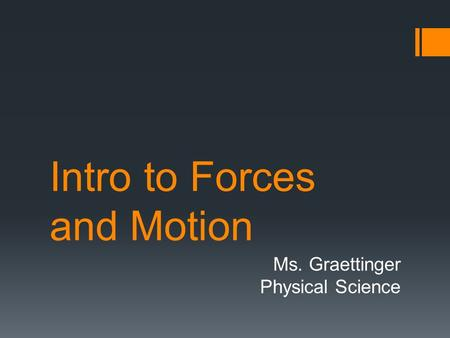 Intro to Forces and Motion Ms. Graettinger Physical Science.
