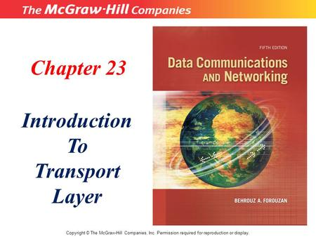 Chapter 23 Introduction To Transport Layer Copyright © The McGraw-Hill Companies, Inc. Permission required for reproduction or display.