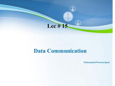 Powerpoint Templates Data Communication Muhammad Waseem Iqbal Lec # 15.
