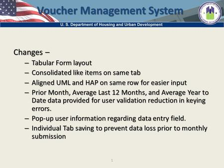 1 Voucher Management System Changes – – Tabular Form layout – Consolidated like items on same tab – Aligned UML and HAP on same row for easier input –