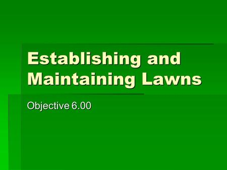Establishing and Maintaining Lawns Objective 6.00.