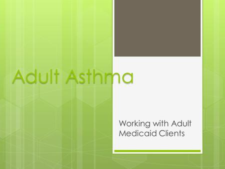 Adult Asthma Working with Adult Medicaid Clients.