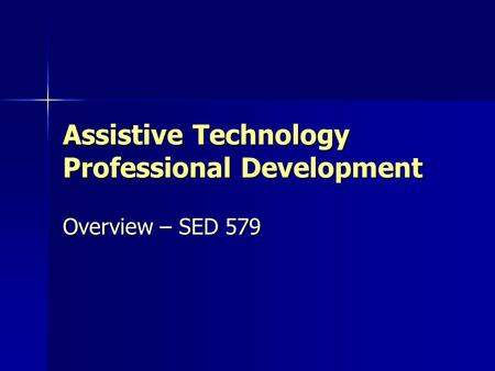 Assistive Technology Professional Development Overview – SED 579.