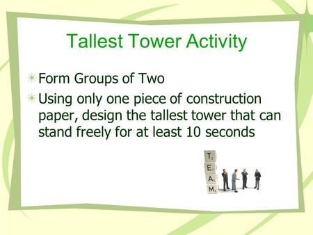 Tallest Tower Activity Form Groups of Two Using only one piece of construction paper, design the tallest tower that can stand freely for at least 10 seconds.
