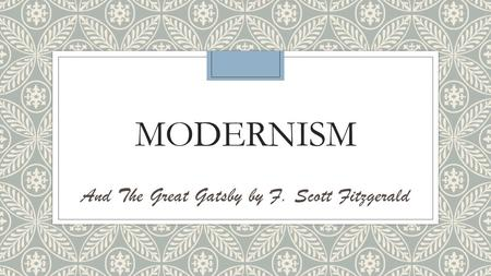 MODERNISM And The Great Gatsby by F. Scott Fitzgerald.