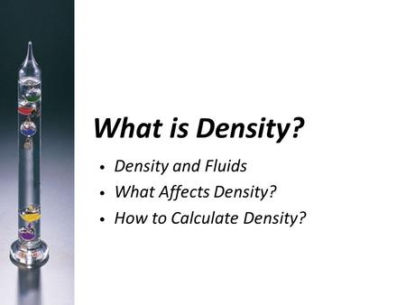 What is Density? Density and Fluids What Affects Density? How to Calculate Density?