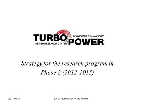 2011-04-14Sustainable <strong>Power</strong> for the Future Strategy for the research program in Phase 2 (2012-2015)