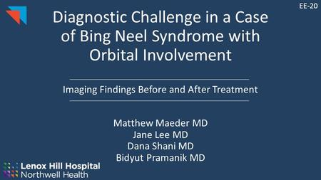 Diagnostic Challenge in a Case of Bing Neel Syndrome with Orbital Involvement Imaging Findings Before and After Treatment Matthew Maeder MD Jane Lee MD.