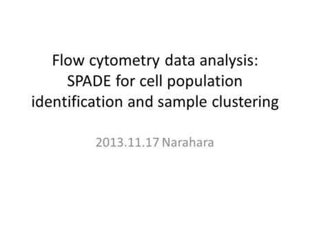 Flow cytometry data analysis: SPADE for cell population identification and sample clustering 2013.11.17 Narahara.