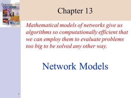 1 Chapter 13 Mathematical models of networks give us algorithms so computationally efficient that we can employ them to evaluate problems too big to be.