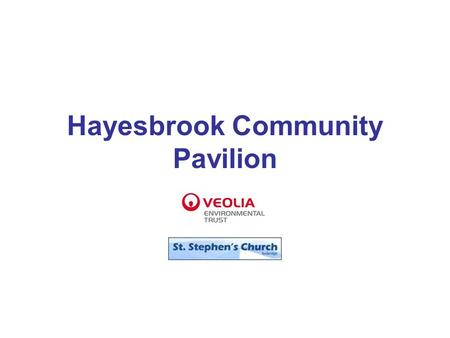 Hayesbrook Community Pavilion. Aims St Stephen's Church offers a variety of activities open to the whole community including Youth Clubs (Young & Old.