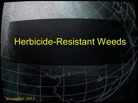 Herbicide-Resistant Weeds November 2013. Herbicide Resistance Definition  inherited ability of a weed or crop biotype to survive a herbicide application.