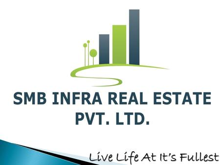 Live Life At It's Fullest. SMB INFRA REAL ESTATE PVT.LTD. Most trusted and renowned name in Raipur And now in Indore have been working in the field of.