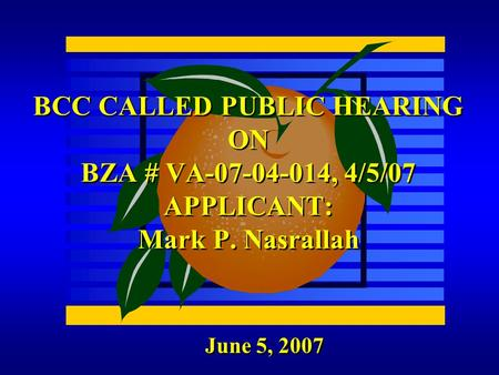 June 5, 2007 BCC CALLED PUBLIC HEARING ON BZA # VA-07-04-014, 4/5/07 APPLICANT: Mark P. Nasrallah.