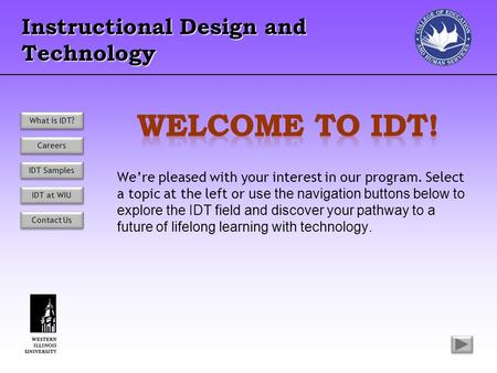 Instructional Design and Technology We're pleased with your interest in our program. Select a topic at the left or use the navigation buttons below to.