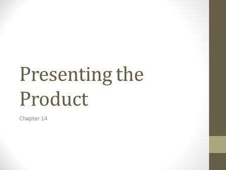 Presenting the Product Chapter 14. The Goal of the Presentation Match customer's needs with appropriate product features and benefits. To do this, follow.